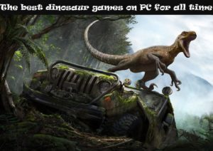 The best dinosaur games on PC for all time
