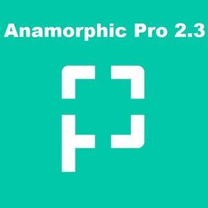 Anamorphic Pro 2.3
