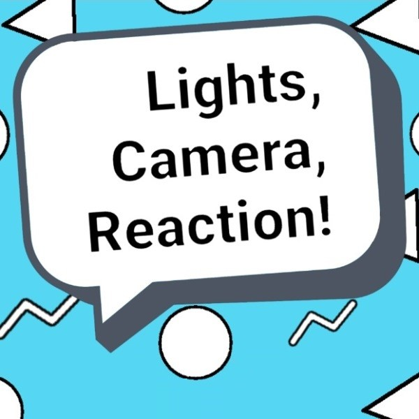 Lights Camera Reaction!